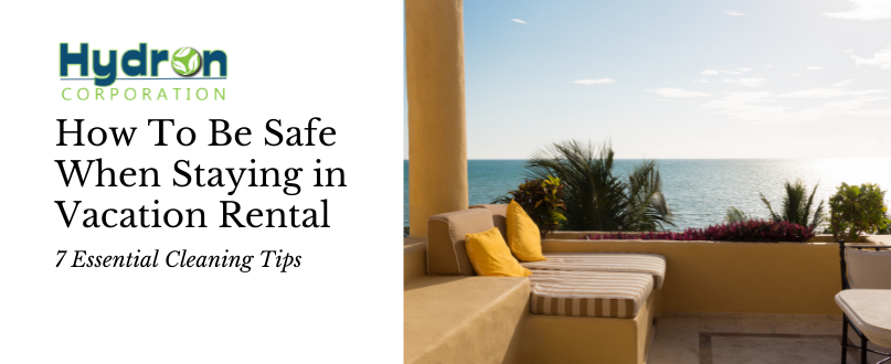 7 Essential Cleaning Tips  When You are Staying in Vacation Rental
