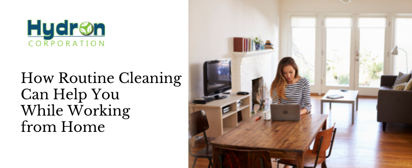 How Routine Cleaning Can Help You While Working from Home